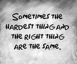 hardest thing and the right thing